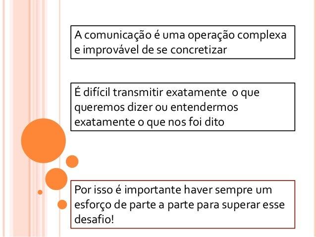 A comunicação é uma operação complexae improvável de se concretizarÉ difícil transmitir exatamente o quequeremos dizer ou ...