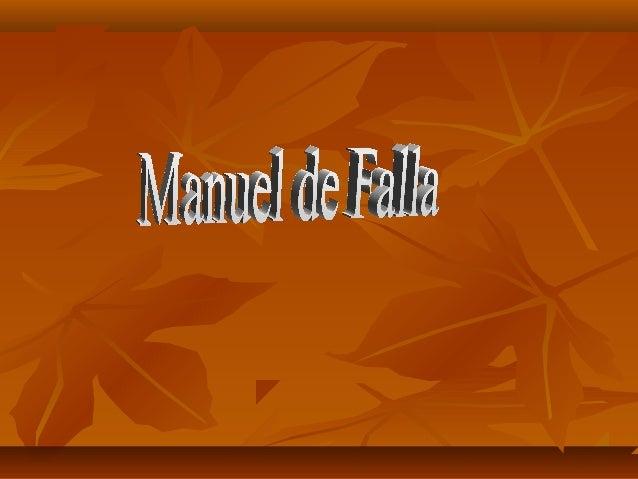    Manuel de Falla y Matheu              (    23 de noviembre de 1876, Cádiz, España -    14 de noviembre de 1946, Alta G...