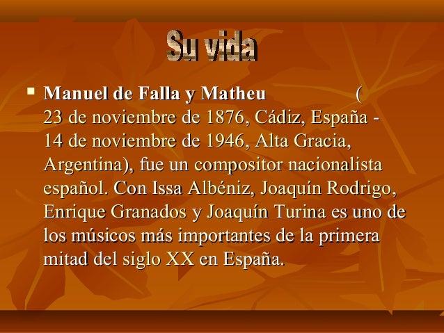    Traslado a Madrid       Falla conoció a Felipe Pedrell en 1901 en Madrid. Éste fue una gran    influencia para el comp...