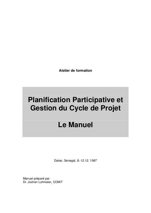 Atelier de formation  Planification Participative et  Gestion du Cycle de Projet  Le Manuel  Dakar, Senegal, 8.-12.12. 199...