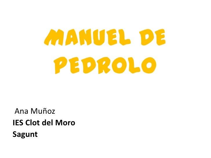 MANUEL DE PEDROLO<br /> Ana Muñoz<br />IES Clot del Moro<br />Sagunt<br />