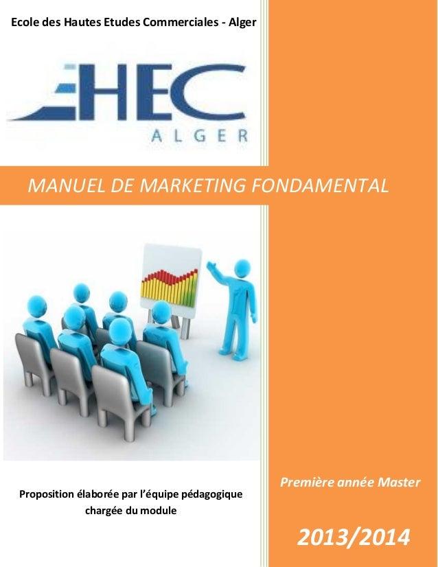 Première année Master 2013/2014 Ecole des Hautes Etudes Commerciales - Alger MANUEL DE MARKETING FONDAMENTAL Proposition é...