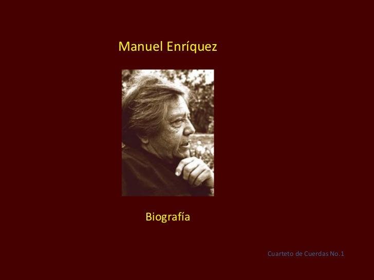 Manuel Enríquez Biografía Cuarteto de Cuerdas No.1