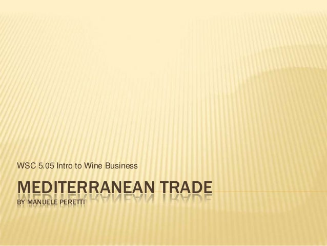 MEDITERRANEAN TRADE BY MANUELE PERETTI WSC 5.05 Intro to Wine Business