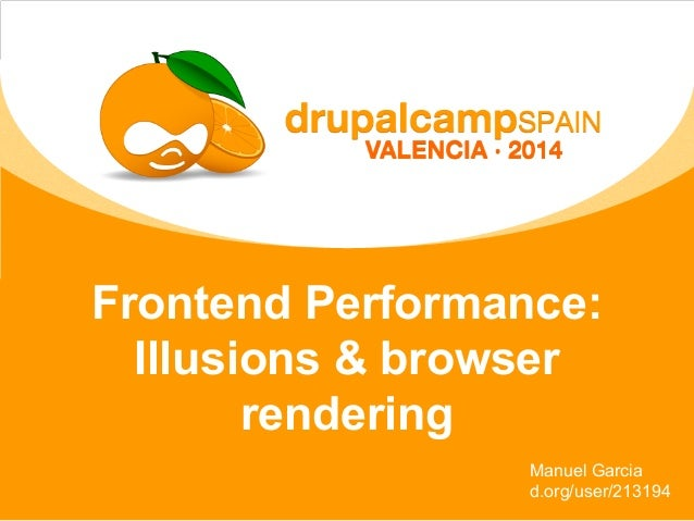 Frontend Performance: Illusions & browser rendering Manuel Garcia d.org/user/213194