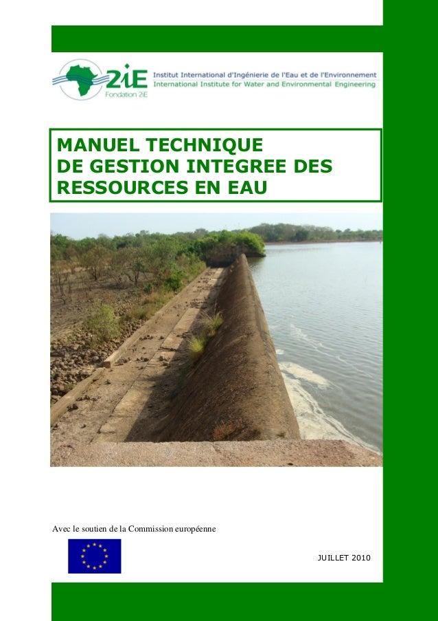 Avec le soutien de la Commission européenne MANUEL TECHNIQUE DE GESTION INTEGREE DES RESSOURCES EN EAU JUILLET 2010