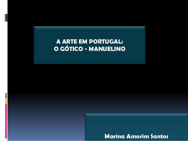 Marina Amorim Santos A ARTE EM PORTUGAL: O GÓTICO - MANUELINO