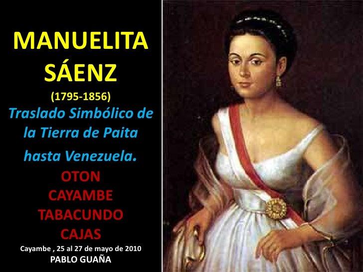 MANUELITA SÁENZ(1795-1856)Traslado Simbólico de la Tierra de Paita hasta Venezuela.OTONCAYAMBE TABACUNDOCAJASCayambe , 25 ...