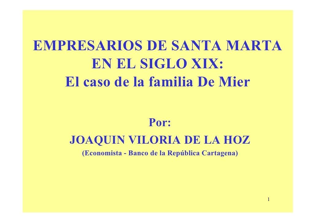 EMPRESARIOS DE SANTA MARTA       EN EL SIGLO XIX:   El caso de la familia De Mier               Por:    JOAQUIN VILORIA DE...