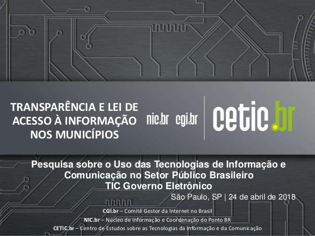 São Paulo, SP | 24 de abril de 2018 CGI.br – Comitê Gestor da Internet no Brasil NIC.br – Núcleo de Informação e Coordenaç...