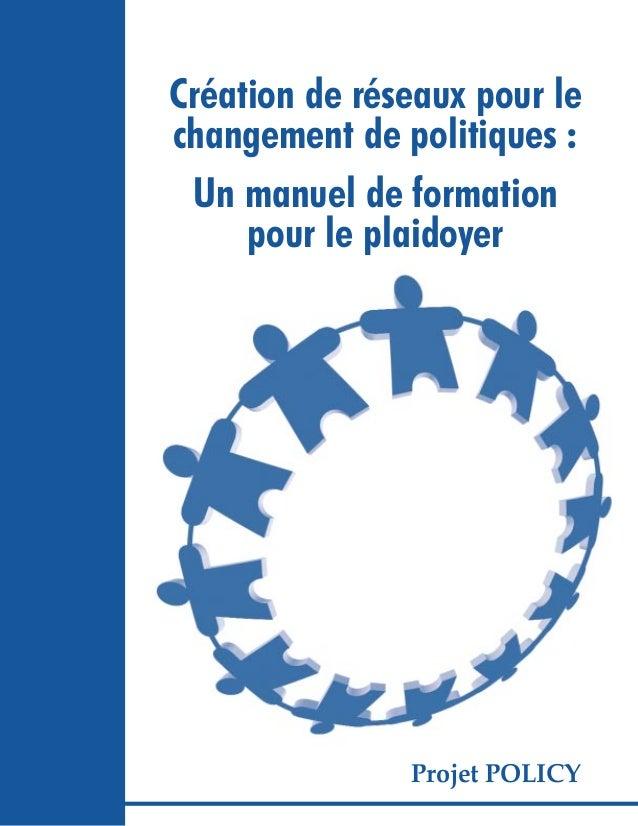 Création de réseaux pour le changement de politiques : Un manuel de formation pour le plaidoyer Projet POLICY