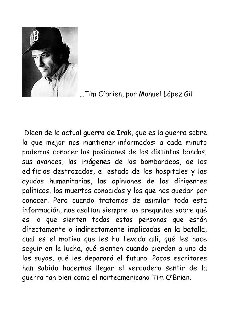 …Tim O'brien, por Manuel López Gil      Dicen de la actual guerra de Irak, que es la guerra sobre la que mejor nos mantien...