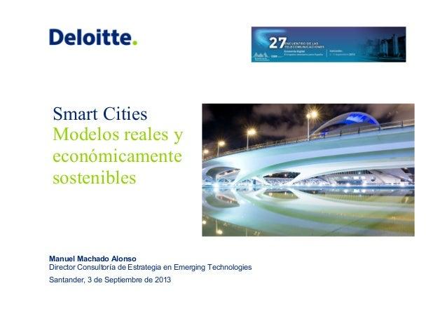 Smart Cities Modelos reales y económicamente sostenibles Manuel Machado Alonso Director Consultoría de Estrategia en Emerg...
