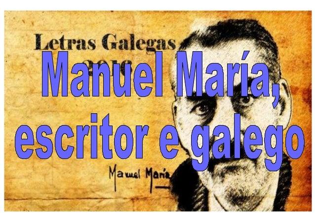 O 4 de xullo de 2015 anunciouse que Manuel María sería o autor protagonista do Día das Letras Galegas de 2016. En 1996 esc...