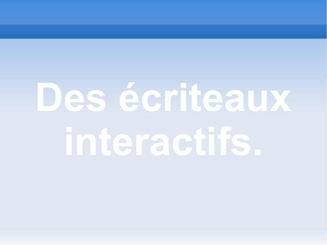 Des écriteaux interactifs.