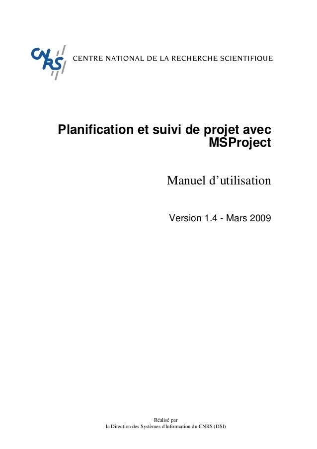 Réalisé par la Direction des Systèmes d'Information du CNRS (DSI) Planification et suivi de projet avec MSProject Manuel d...