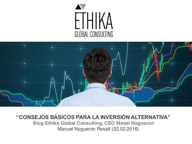 """""""CONSEJOS BÁSICOS PARA LA INVERSIÓN ALTERNATIVA"""" Blog Ethika Global Consulting, CEO Manel Nogueron Manuel Nogueron Resalt ..."""