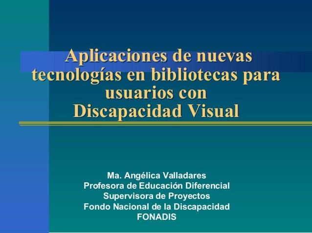 Aplicaciones de nuevas tecnologías en bibliotecas para usuarios con Discapacidad Visual Aplicaciones de nuevas tecnologías...