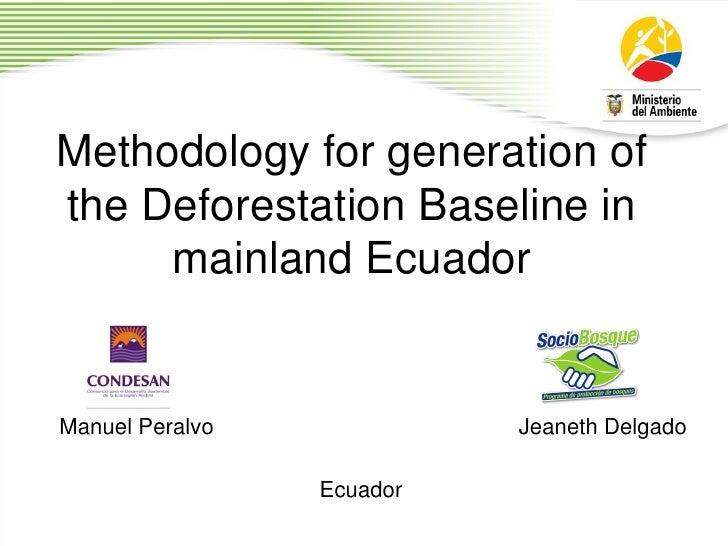Methodology for generation of the Deforestation Baseline in      mainland Ecuador   Manuel Peralvo             Jeaneth Del...
