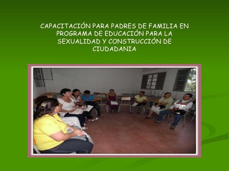 CAPACITACIÓN PARA PADRES DE FAMILIA EN PROGRAMA DE EDUCACIÓN PARA LA SEXUALIDAD Y CONSTRUCCIÓN DE CIUDADANIA