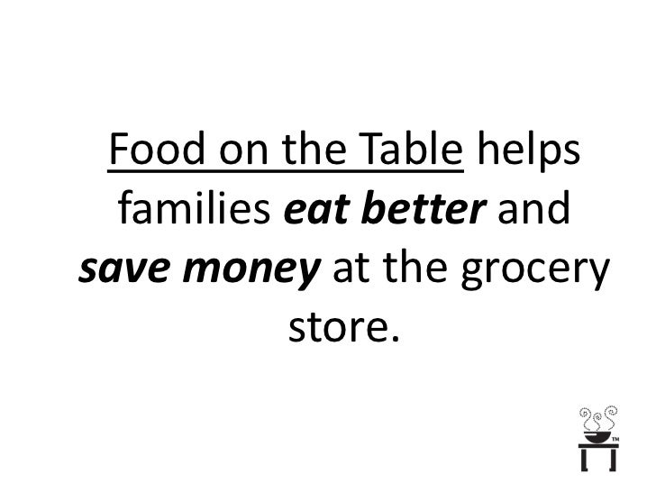 Food on the Table helps families eat better and save money at the grocery store.<br />