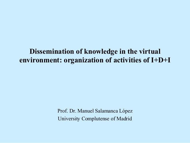 Dissemination of knowledge in the virtual environment: organization of activities of I+D+I Prof. Dr. Manuel Salamanca Lópe...
