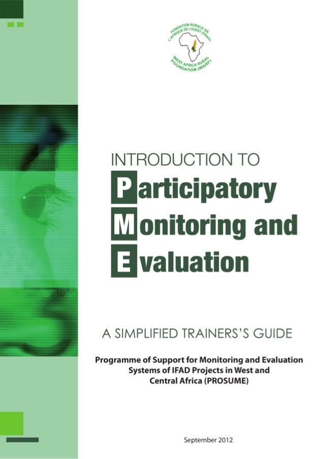 INTRODUCTION TO PARTICIPATORY    MONITORING-EVALUATION  A SIMPLIFIED TRAINER'S GUIDE    PARTICIPATORY MONITORING AND EVALU...