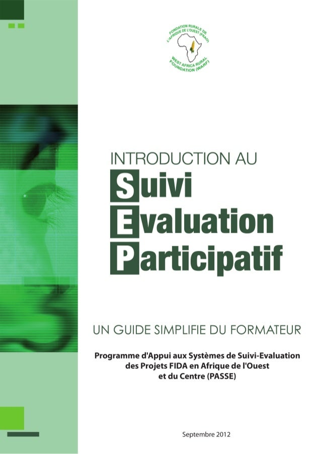 INTRODUCTION AU SUIVI-EVALUATION PARTICIPATIFUN GUIDE SIMPLIFIE DU FORMATEUR       SUIVI EVALUATION PARTICIPATIF (SEP) ­ 2...