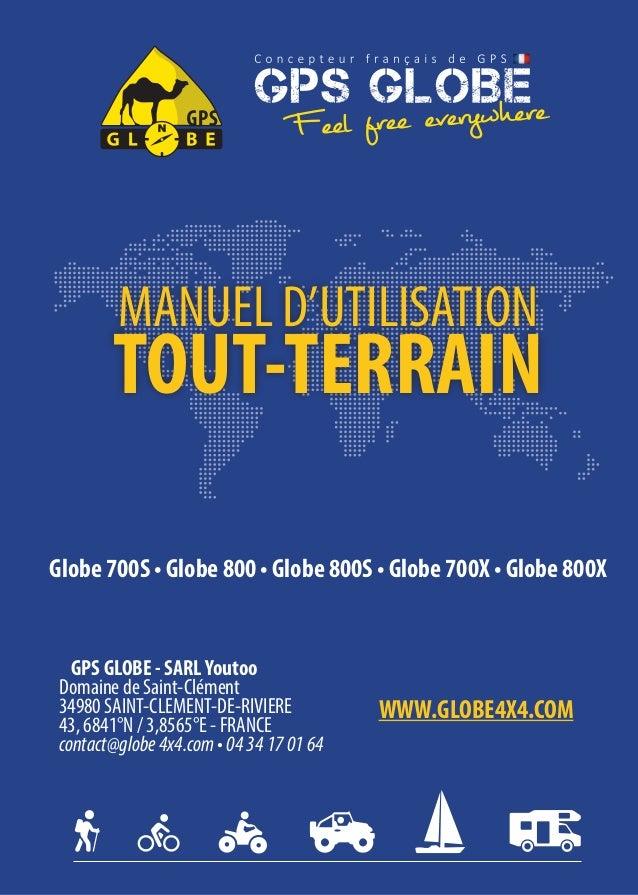 Globe 700S • Globe 800 • Globe 800S • Globe 700X • Globe 800X MANUEL D'UTILISATION TOUT-TERRAIN GPS GLOBE - SARLYoutoo Dom...