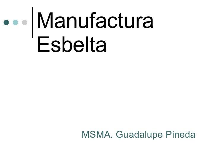 MSMA. Guadalupe Pineda Manufactura Esbelta