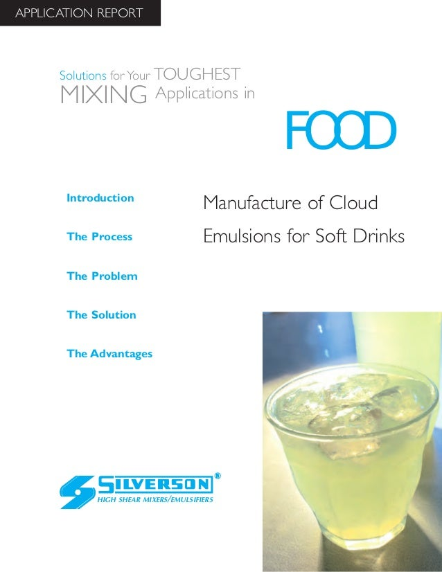 Manufacture of Cloud Emulsions for Soft Drinks The Advantages Introduction The Process The Problem The Solution HIGH SHEAR...