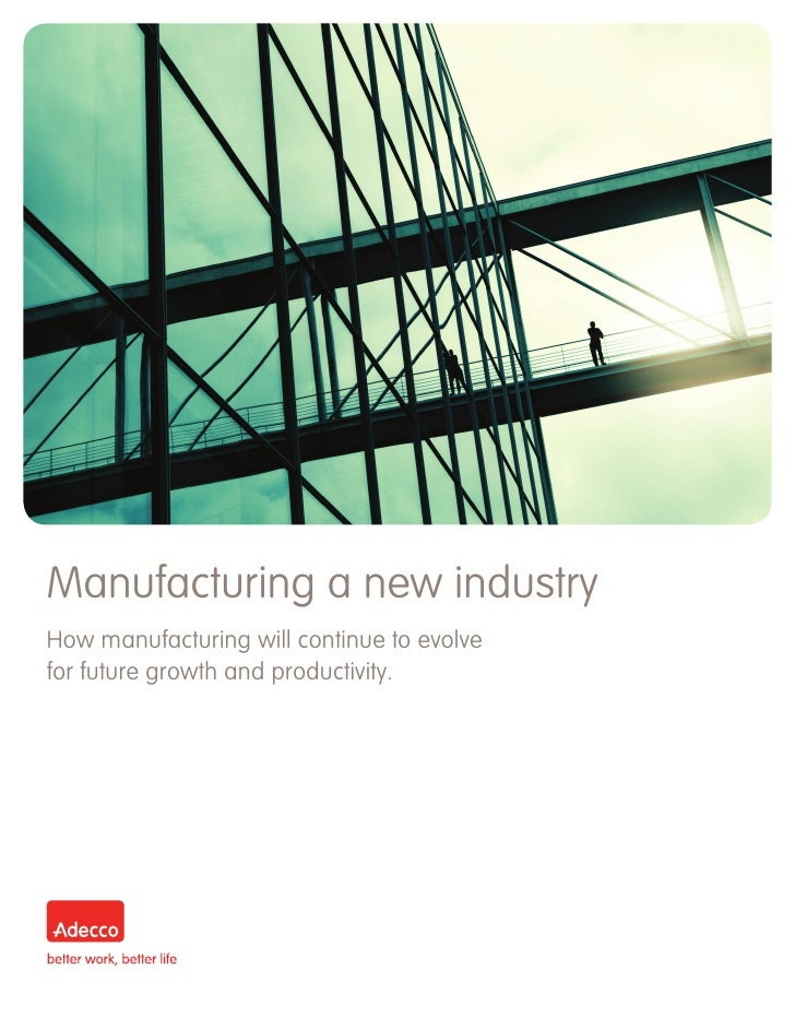 Manufacturing a new industryHow manufacturing will continue to evolvefor future growth and productivity.