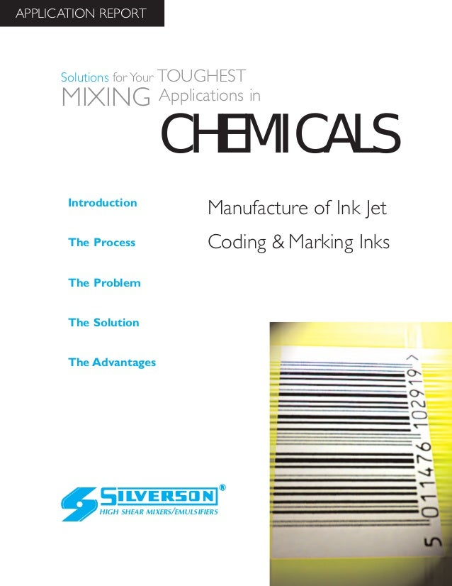 Manufacture of Ink Jet Coding & Marking Inks The Advantages Introduction The Process The Problem The Solution HIGH SHEAR M...