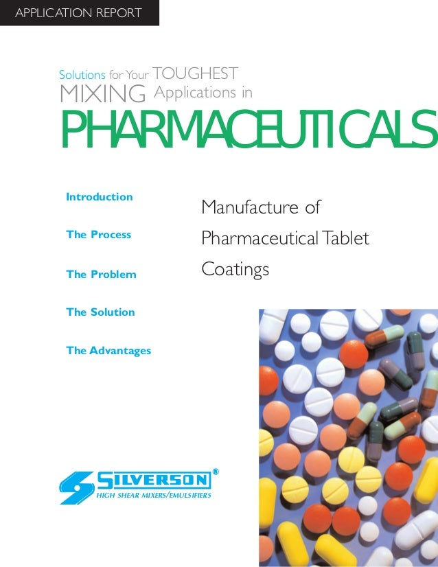 Manufacture ofPharmaceutical TabletCoatingsThe AdvantagesIntroductionThe ProcessThe ProblemThe SolutionHIGH SHEAR MIXERS/E...