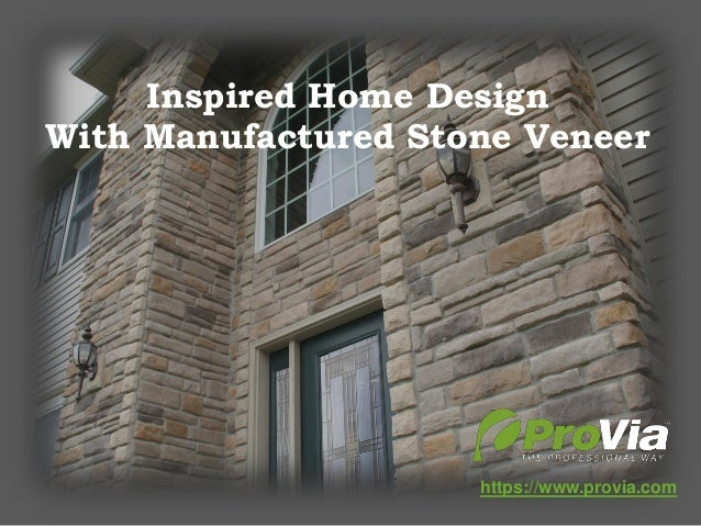 https://www.provia.com Inspired Home Design With Manufactured Stone Veneer