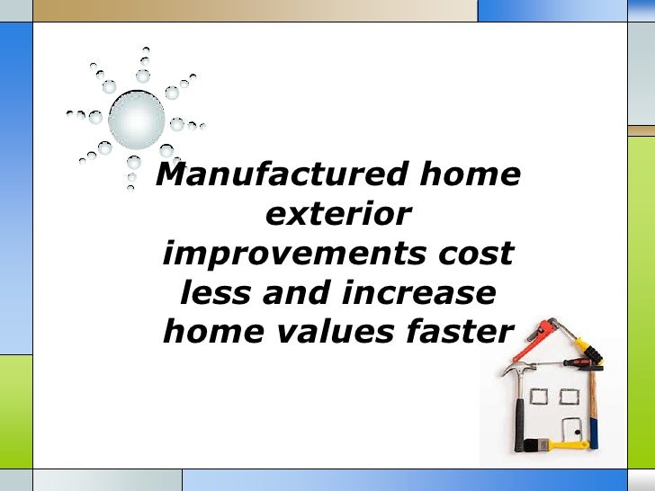 Manufactured home      exteriorimprovements cost less and increasehome values faster