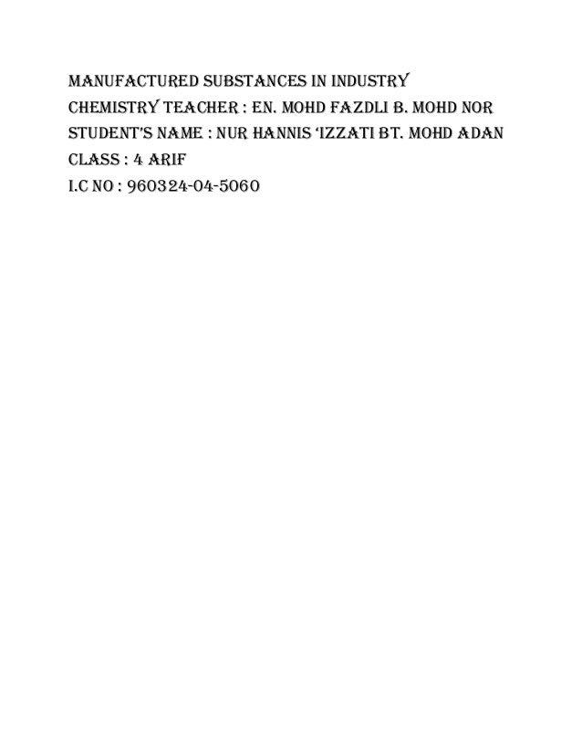 MANUFACTURED SUBSTANCES IN INDUSTRYCHEMISTRY TEACHER : EN. MOHD FAZDLI B. MOHD NORSTUDENT'S NAME : NUR HANNIS 'IZZATI BT. ...