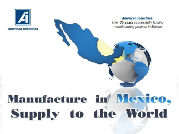 Workshop:                Manufacture in Mexico, Supply to the World American Industries invites you to attend a workshop w...