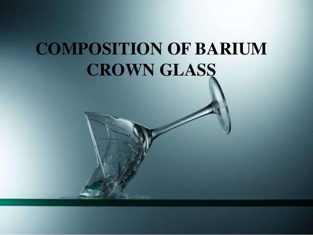 35% of barium oxide[Bao] 30%of silica[Si] Small percentage of following materials Lime[Cao] Zinc[Zn] Alumina[Al] Bor...