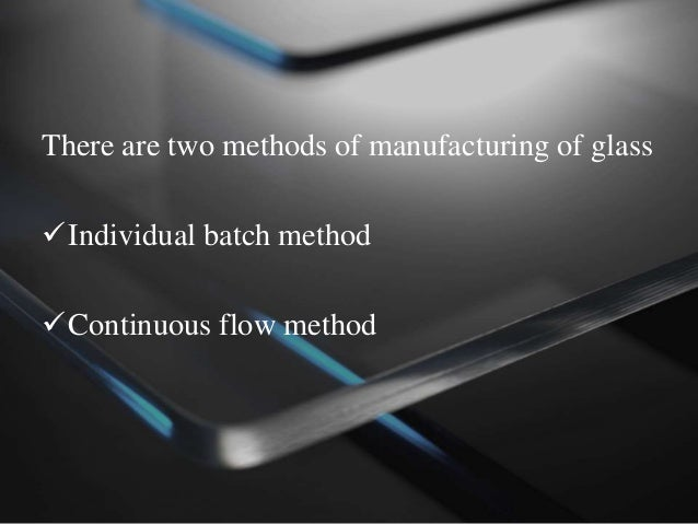 • Six stages are common in both method Mixing Melting Fining Stirring Forming Annealing