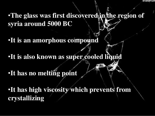 •The glass was first discovered in the region of syria around 5000 BC •It is an amorphous compound •It is also known as su...