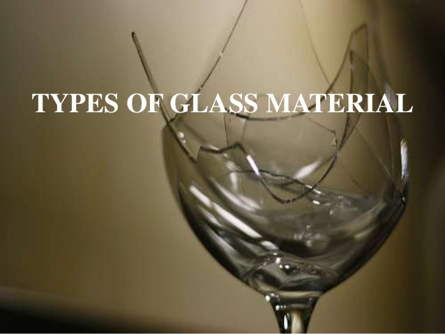 TYPES OF GLASS MATERIAL