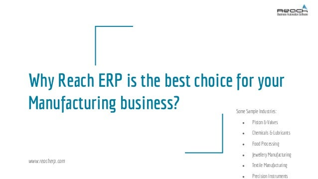 Why Reach ERP is the best choice for your Manufacturing business? Some Sample Industries: ● Piston & Valves ● Chemicals & ...