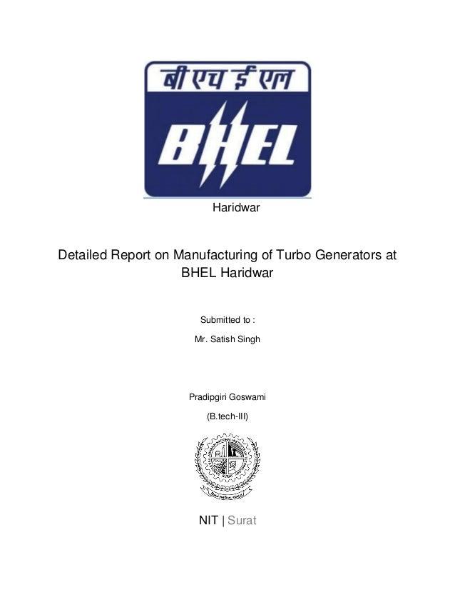 Haridwar Detailed Report on Manufacturing of Turbo Generators at BHEL Haridwar Submitted to : Mr. Satish Singh Pradipgiri ...