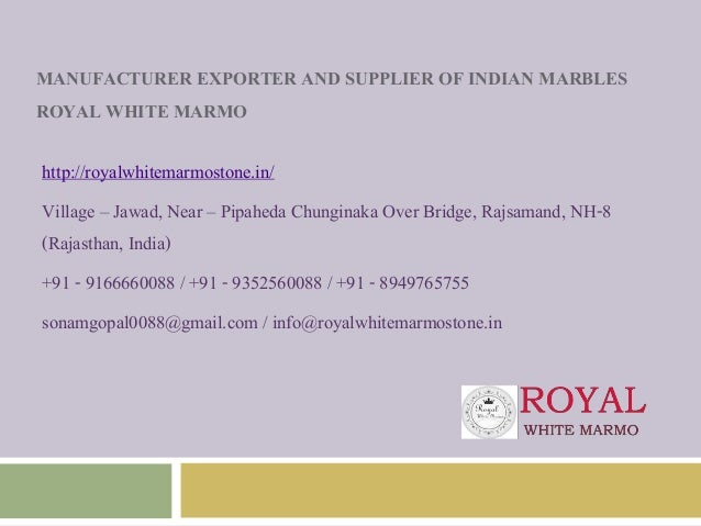 MANUFACTURER EXPORTER AND SUPPLIER OF INDIAN MARBLES ROYAL WHITE MARMO http://royalwhitemarmostone.in/ Village – Jawad, Ne...