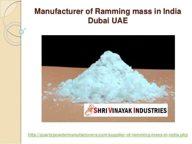 Manufacturer of Ramming mass in India Dubai UAE http://quartzpowdermanufacturers.com/supplier-of-ramming-mass-in-india.php