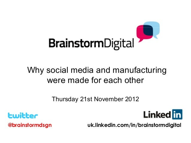 Why social media and manufacturing          were made for each other                  Thursday 21st November 2012@brainst...