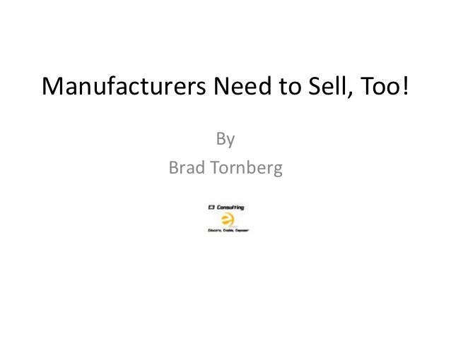 Manufacturers Need to Sell, Too!                 By           Brad Tornberg