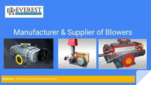 Manufacturer & Supplier of Blowers Website : http://www.everestblowers.com