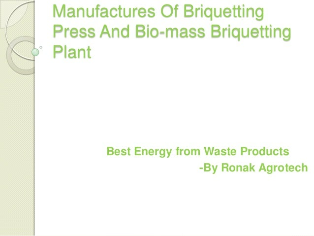 Manufactures Of Briquetting Press And Bio-mass Briquetting Plant  Best Energy from Waste Products -By Ronak Agrotech